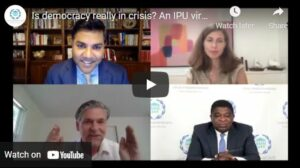 The virtual discussion, moderated by Ravi Agrawal, Editor in Chief of Foreign Policy magazine, included Jan-Werner Mueller, the Roger Williams Straus Professor of Social Sciences at Princeton University, Hélène Landemore, professor of Political Science at Yale University, and Martin Chungong, the IPU Secretary General.